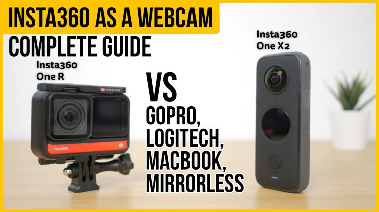 Insta360 webcam mode with One R or One X2   vs GoPro, Logitech, Mirrorless, MacBook   Complete guide